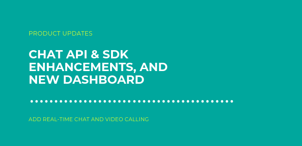 Product Updates – Chat API & SDK Enhancements, and new Dashboard